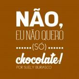 Não, eu não quero (só) chocolate!