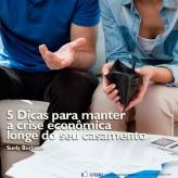 5 dicas para manter a crise econômica longe do seu casamento