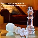 Bons relacionamentos exigem boas estratégias