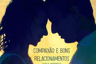5 Dicas para desenvolver a compaixão e edificar bons relacionamentos