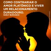 Como contrariar o amor platônico e viver um relacionamento duradouro